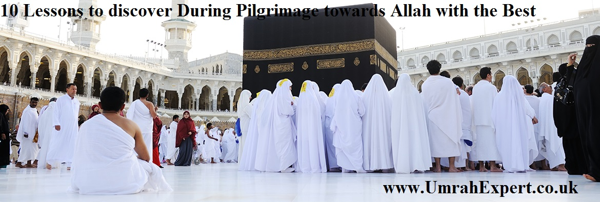 10 Lessons to discover During Pilgrimage towards Allah with the Best Hajj Tour Operator UK