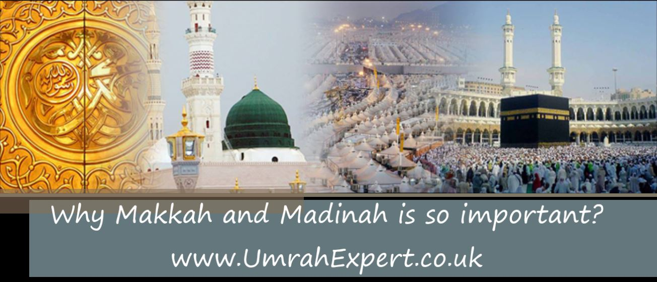 Why Makkah and Madinah is so important?
